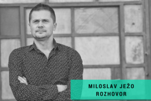 MILOSLAV JEZO ROZHOVOR