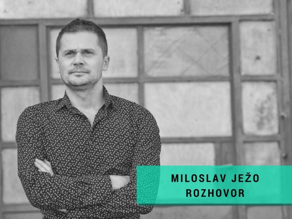 Miloslav Ježo rozhovor